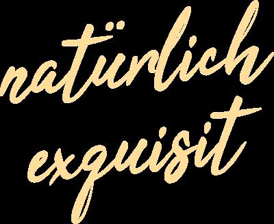 Schriftzug natürlich exquisit